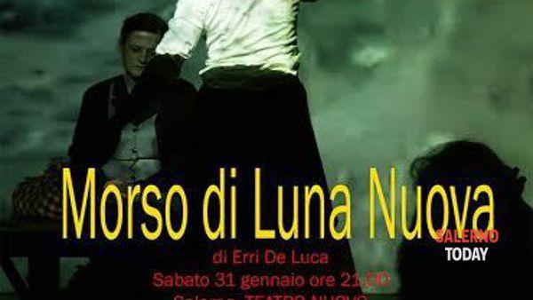 """Al Teatro Nuovo di Salerno va in scena """"Morso di luna nuova"""""""