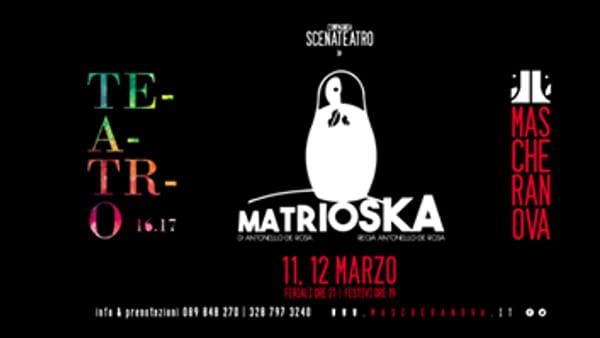 Al Teatro Mascheranova di Pontecagnano in scena Matrioska, sabato 11 e domenica 12 marzo